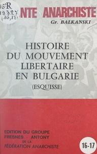 Georges Balkanski et Hervé Trinquier - Histoire du mouvement libertaire en Bulgarie - Esquisse.