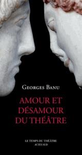 Georges Banu - Amour et désamour du théâtre.