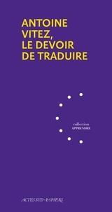 Georges Banu et François Rey - Antoine Vitez, le devoir de traduire.