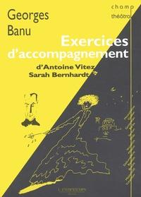 Georges Banu - Exercices d'accompagnement, d'Antoine Vitez à Sarah Bernhardt.