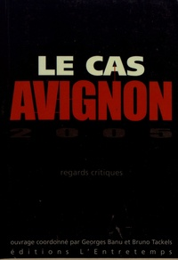 Georges Banu et Bruno Tackels - Le cas Avignon 2005 - Regards critiques.