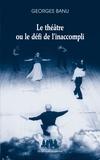 Georges Banu - Le théâtre ou le défi de l'inaccompli.