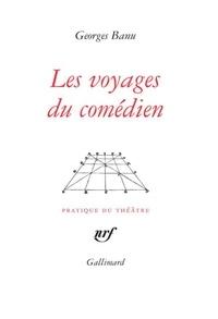 Georges Banu - Les voyages du comédien.