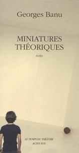 Georges Banu - Miniatures théoriques - Repères pour un paysage théâtral.