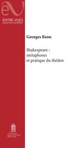 Georges Banu - Shakespeare : métaphores et pratique du théâtre.