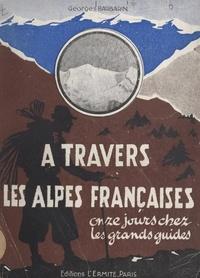 Georges Barbarin - À travers les Alpes françaises - Onzes jours chez les grands guides.
