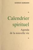 Georges Barbarin - Calendrier spirituel - Agenda de la nouvelle vie.