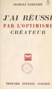 Georges Barbarin et Raymond de Saint-Laurent - J'ai réussi par l'optimisme créateur.