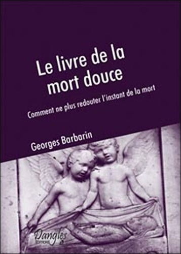 Georges Barbarin - Le livre de la mort douce - Comment ne plus redouter l'instant de la mort.