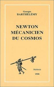 Georges Barthélémy - Newton mécanicien du cosmos.