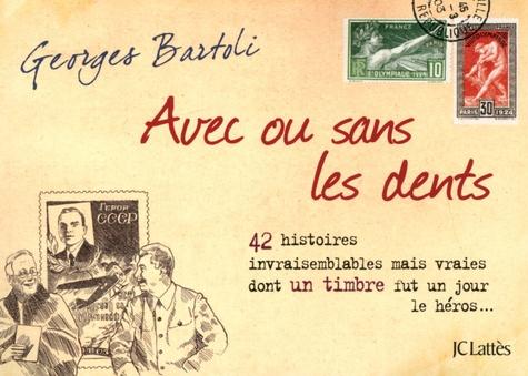 Avec ou sans les dents. 42 histoires invraisemblables mais vraies dont un timbre fut un jour le héros...