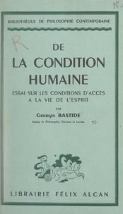 Georges Bastide - De la condition humaine - Essai sur les conditions d'accès à la vie de l'esprit.