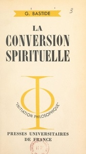 Georges Bastide et Jean Lacroix - La conversion spirituelle.