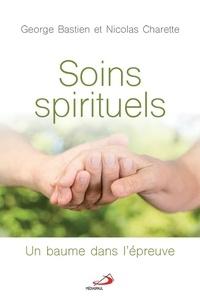 Georges Bastien et Nicolas Charette - Soins spirituels - Un baume dans l'épreuve.