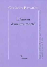 Georges Bataille - L'Amour d'un être mortel.
