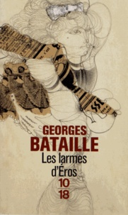 Georges Bataille - Les larmes d'Eros.