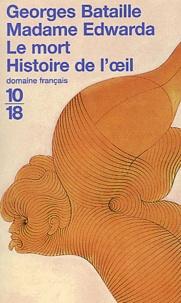 Georges Bataille - Madame Edwarda ; Le mort ; Histoire de l'oeil.