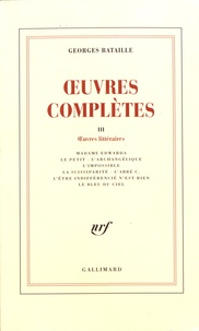 Georges Bataille - Oeuvres complètes - Volume 3, Oeuvres littéraires.