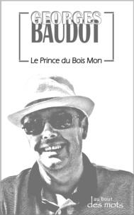 Georges Baudot - Le Prince du Bois Mon.