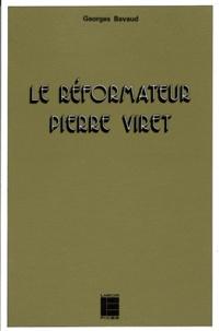 LE REFORMATEUR PIERRE VIRET. 1511-1571 : sa théologie - Georges Bavaud |