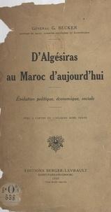 Georges Becker - D'Algésiras au Maroc d'aujourd'hui - Évolution politique, économique, sociale.