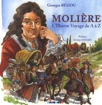 Georges Bégou - Molière - L'illustre voyage de A à Z.