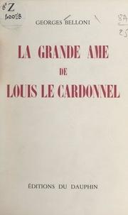Georges Belloni - La grande âme de Louis Le Cardonnel.