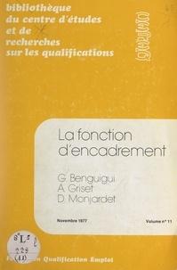 Georges Benguigui et Antoine Griset - La fonction d'encadrement - Recherche sur les relations entre technique, organisation et division du travail chez les techniciens, agents de maîtrise et cadres de l'industrie.