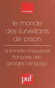 Georges Benguigui et Antoinette Chauvenet - Le monde des surveillants de prison.