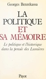 Georges Benrekassa - La politique et sa mémoire - Le politique et l'historique dans la pensée des Lumières.