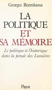 Georges Benrekassa - La politique et sa mémoire - Le politique et l'historique dans la pensée des Lumières.