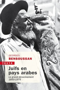 Georges Bensoussan - Juifs en pays arabes - LE GRAND DÉRACINEMENT 1850-1975.