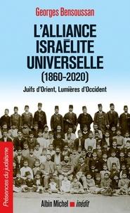 Georges Bensoussan - L'Alliance israélite universelle (1860-2020) - Juifs d Orient Lumières d Occident.