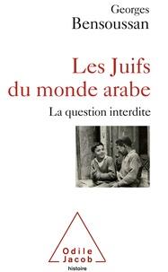 Georges Bensoussan - Les Juifs du monde arabe - La question interdite.