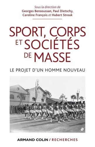 Georges Bensoussan et Paul Dietschy - Sport, corps et sociétés de masse - Le projet d'un homme nouveau.