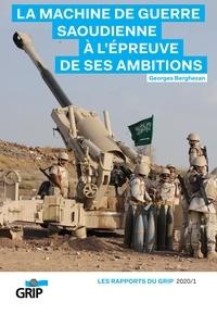 Georges Berghezan - La machine de guerre saoudienne à l'épreuve de ses ambitions.