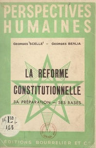 Georges Berlia et Georges Scelle - La réforme constitutionnelle - Sa préparation, ses bases.