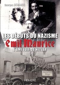 Georges Bernage - Les débuts du nazisme avec Emil Maurice, l'ami juif de Hitler.