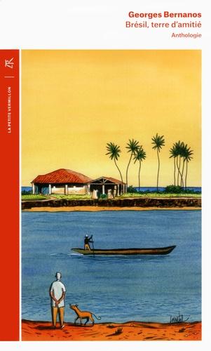 Georges Bernanos - Brésil, terre d'amitie - Une anthologie.