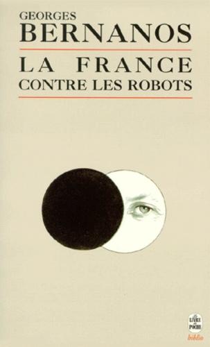 Georges Bernanos - La France contre les robots. suivi de Textes inédits.