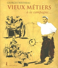 Georges Bertheau - Vieux métiers et pratiques oubliées à la campagne.