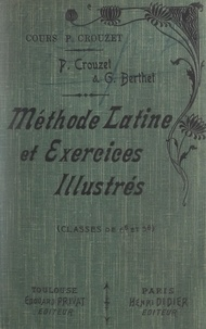 Georges Berthet et Paul Crouzet - Méthode latine et exercices illustrés de version, de thème, le mot à mot, la correction (classe de 6e et 5e).