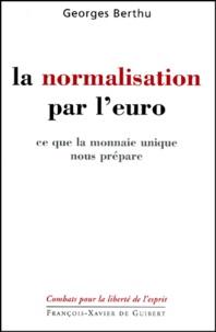Georges Berthu - La normalisation par l'euro. - Ce que la monnaie unique nous prépare, Interventions au Parlement européen 1994-2001.