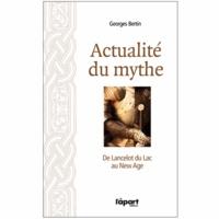 Georges Bertin - Actualité du mythe, de Lancelot du lac au new âge.
