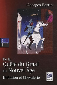 Georges Bertin - De la Quête du Graal au Nouvel Age - Initiation et Chevalerie.
