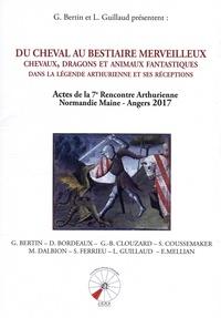 Georges Bertin et Lauric Guillaud - Du cheval au bestiaire merveilleux - Chevaux, dragons et animaux fantastiques dans la légende arthurienne et ses réceptions.