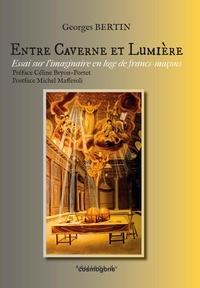 Georges Bertin - ENTRE CAVERNE ET LUMIERE : imaginaire en loge de francs-maçons.
