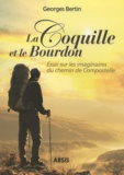 Georges Bertin - La coquille et le bourdon - Essai sur les imaginaires du chemin de Compostelle.