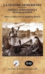 Georges Bertin - La légende arthurienne - Sources, dérivations et ruissellements.
