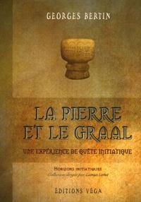 Georges Bertin - La Pierre et le Graal, une expérience de quête initiatique.